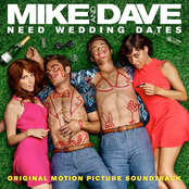 Mike and Dave Need Wedding Dates (Original Motion Picture Soundtrack)