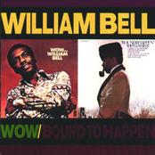 William Bell: Wow.../Bound To Happen