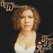 Bonnie Whitmore: There I Go Again
