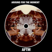 AFTM: Around for the Moment