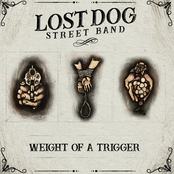 Lost Dog Street Band: Weight Of A Trigger