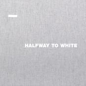 Halfway To White