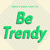 Boys & Girls Want to Be Trendy (Cool Music for Cool People)