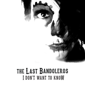 The Last Bandoleros: I Don't Want To Know