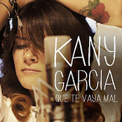 Kany Garcia: Que Te Vaya Mal