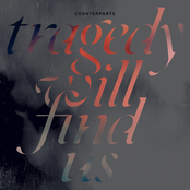 Counterparts: Tragedy Will Find Us
