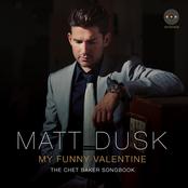 Matt Dusk: My Funny Valentine: The Chet Baker Songbook