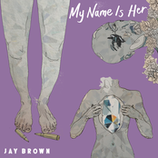 Jay Brown: My Name Is Her (Pt. 1)