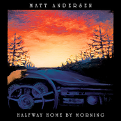 Matt Andersen: Halfway Home By Morning
