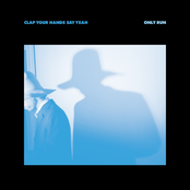 Clap Your Hands Say Yeah: Only Run