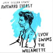Jack Lesser Lewis' Awkward Energy - Lvov Swims The Willamette