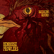 Henhouse Prowlers: Breaking Ground