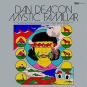 Dan Deacon: Mystic Familiar