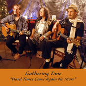 Gathering Time: Hard Times Come Again No More