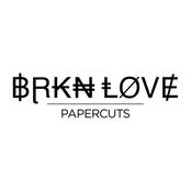 BRKN Love: Papercuts