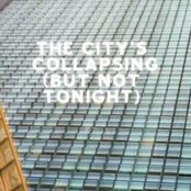 The City's Collapsing (But Not Tonight)