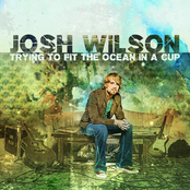 Josh Wilson: Trying To Fit The Ocean In A Cup