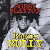 Bobby Slayton: Raging Bully