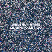 Welshly Arms: Learn To Let Go