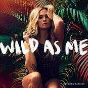 Meghan Patrick: Wild As Me
