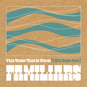 Familiars: This Water That Is Warm (I Will Soon Join)
