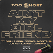 Ain't My Girlfriend (feat. Ty Dolla $ign, French Montana, Joyner Lucas, and Jeremih)