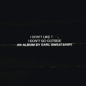 I Don't Like S**t, I Don't Go Outside: An Album by Earl Sweatshirt
