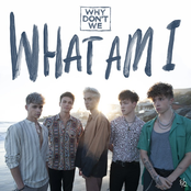 Why Don't We: What Am I