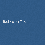 Bad Mother Trucker