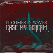 It Comes In Waves: Ease My Scream