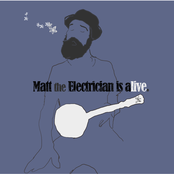 Matt the Electrician Is Alive