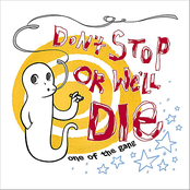 Don't Stop or We'll Die: One of the Gang