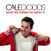 Cale Dodds: What We Gonna Do About It