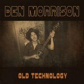 Ben Morrison: Old Technology