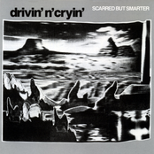 Drivin' N' Cryin': Scarred But Smarter
