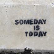 Brad Corrigan: Someday is Today