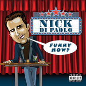 Nick Dipaolo: Funny How?