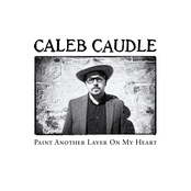 Caleb Caudle: Paint Another Layer On My Heart