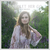Kat Higgins: Gone Let Her Go