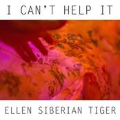 Ellen Siberian Tiger: I Can't Help It