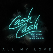 Cash Cash: All My Love (feat. Conor Maynard)