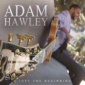 Adam Hawley: Just the Beginning