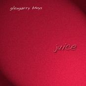Glengarry Bhoys: Juice