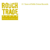 Rough Trade Shops: 15 Years Of Bella Union Records