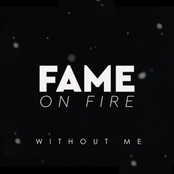 Fame On Fire: Without Me