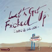 Makj: Let's Get F*cked Up