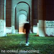 He Looked Like Nothing