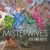 MisterWives: Our Own House