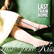 Last Train Home: Last Good Kiss