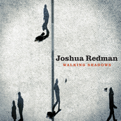 Joshua Redman: Walking Shadows